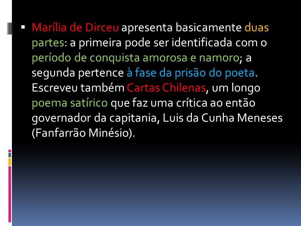 Marília de Dirceu apresenta basicamente duas partes: a primeira pode ser identificada com o período de conquista amorosa e namoro; a segunda pertence à fase da prisão do poeta.