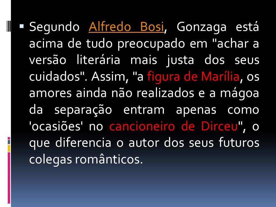 Segundo Alfredo Bosi, Gonzaga está acima de tudo preocupado em achar a versão literária mais justa dos seus cuidados .