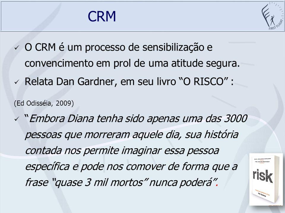 CRM O CRM é um processo de sensibilização e convencimento em prol de uma atitude segura. Relata Dan Gardner, em seu livro O RISCO :