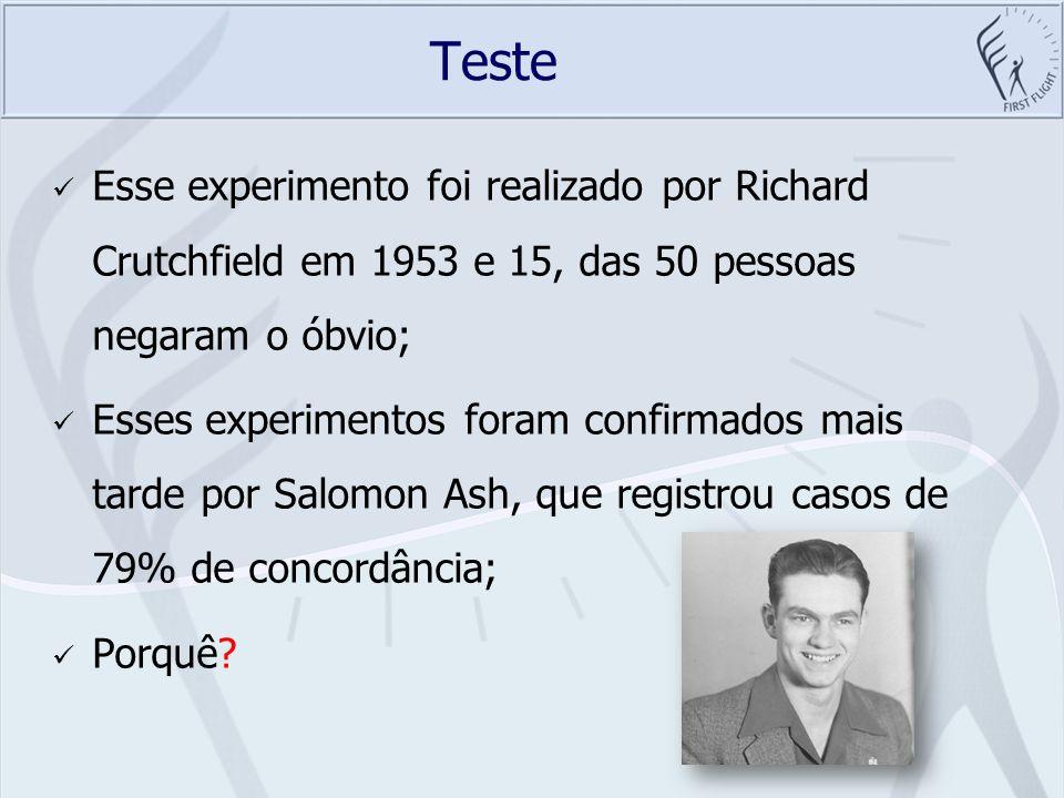 Teste Esse experimento foi realizado por Richard Crutchfield em 1953 e 15, das 50 pessoas negaram o óbvio;