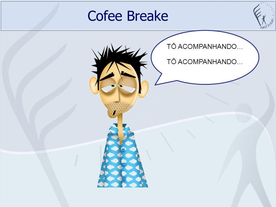 Cofee Breake TÔ ACOMPANHANDO... TÔ ACOMPANHANDO...