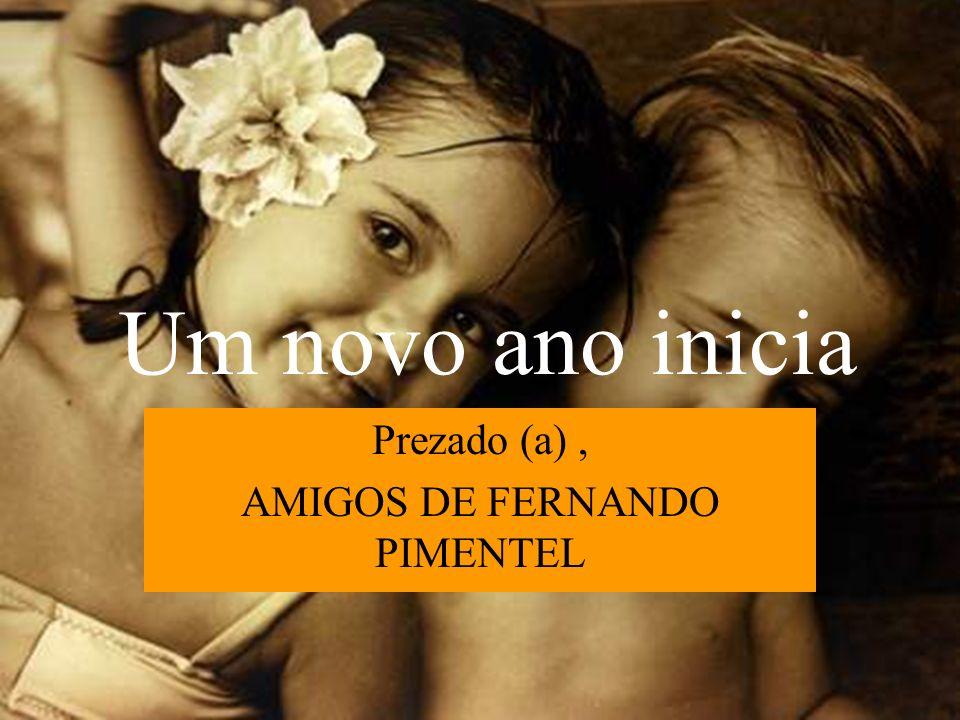 Prezado (a) , AMIGOS DE FERNANDO PIMENTEL