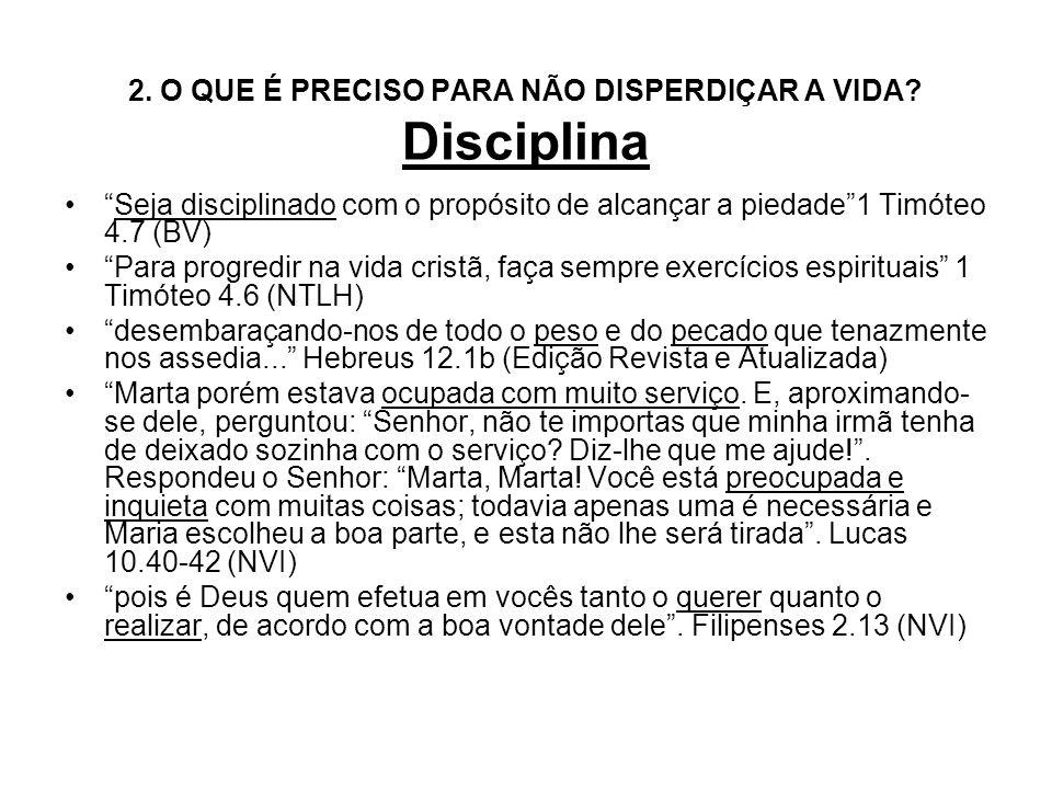 2. O QUE É PRECISO PARA NÃO DISPERDIÇAR A VIDA Disciplina