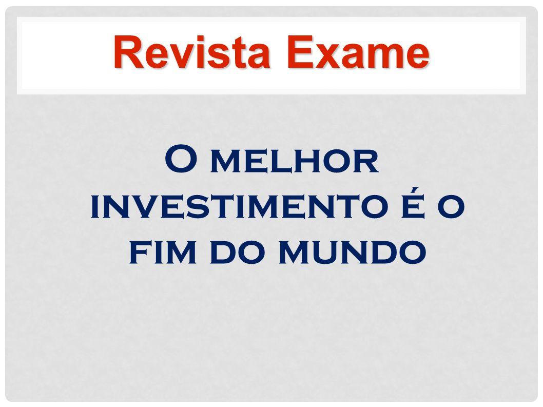 O melhor investimento é o fim do mundo