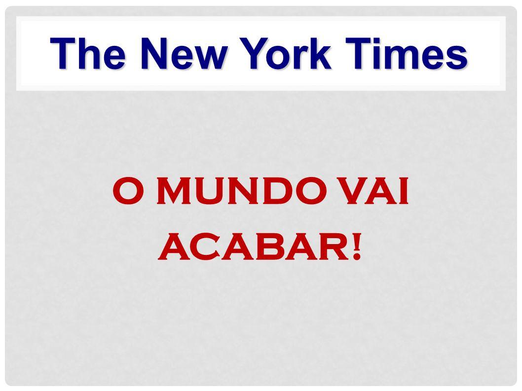 The New York Times O MUNDO VAI ACABAR!