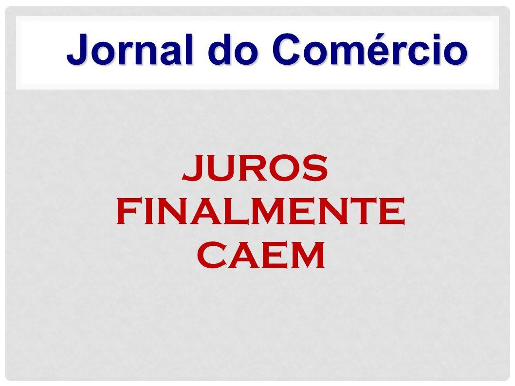 Jornal do Comércio JUROS FINALMENTE CAEM