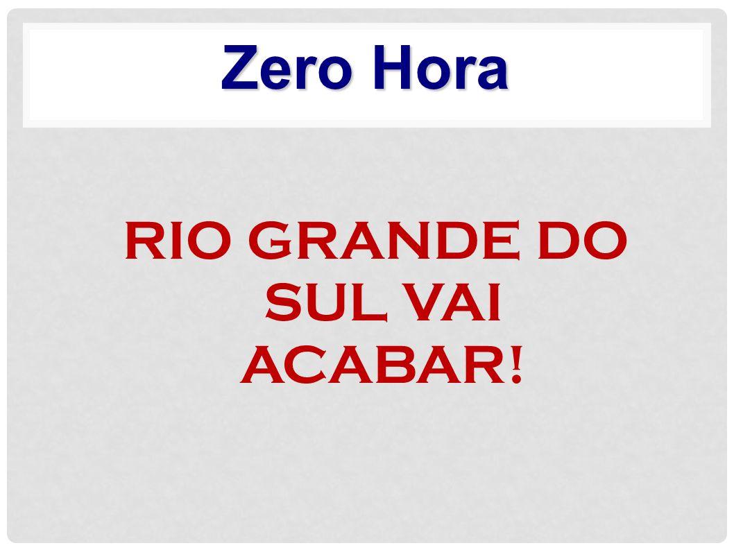 RIO GRANDE DO SUL VAI ACABAR!