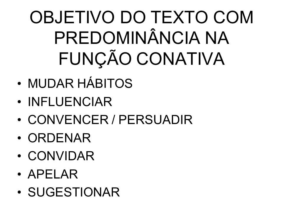 OBJETIVO DO TEXTO COM PREDOMINÂNCIA NA FUNÇÃO CONATIVA