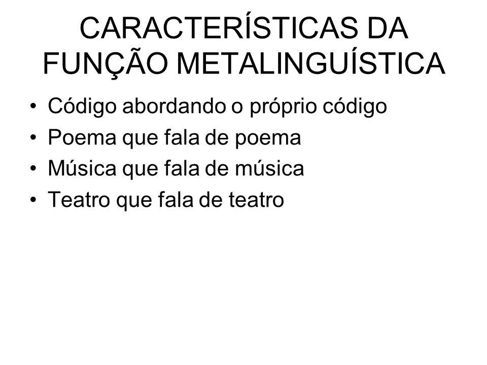 CARACTERÍSTICAS DA FUNÇÃO METALINGUÍSTICA