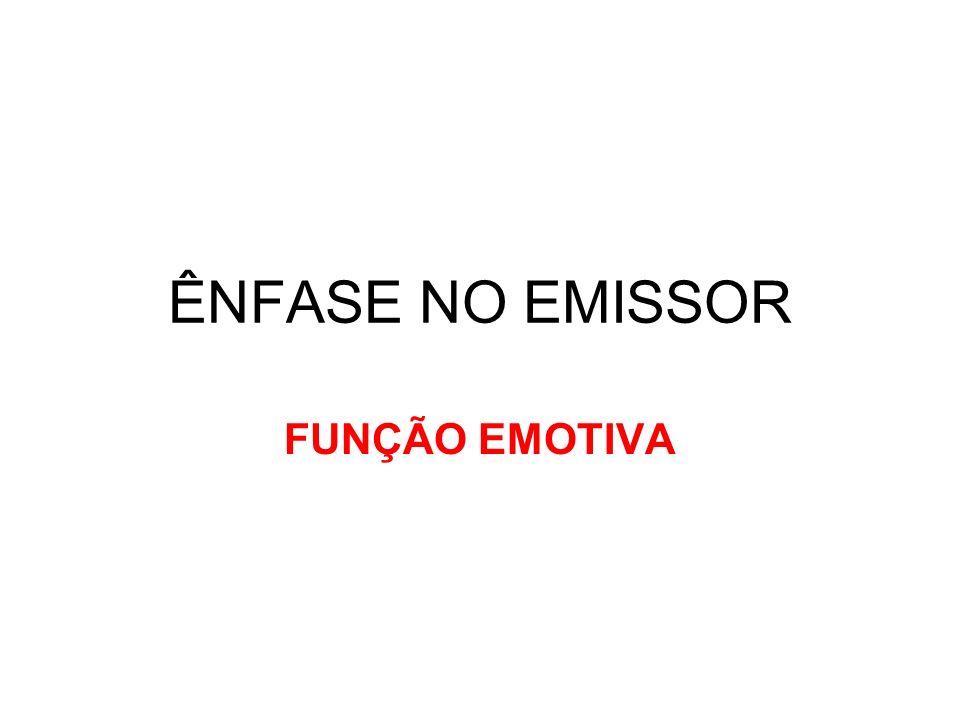 ÊNFASE NO EMISSOR FUNÇÃO EMOTIVA
