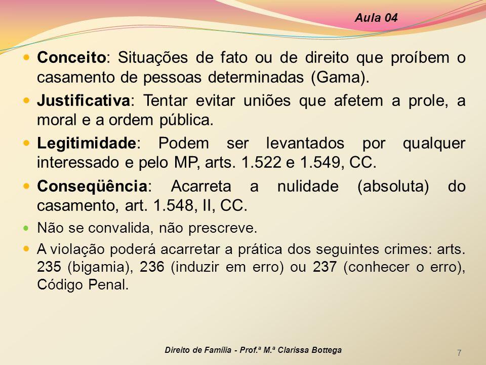 Aula 04 Conceito: Situações de fato ou de direito que proíbem o casamento de pessoas determinadas (Gama).