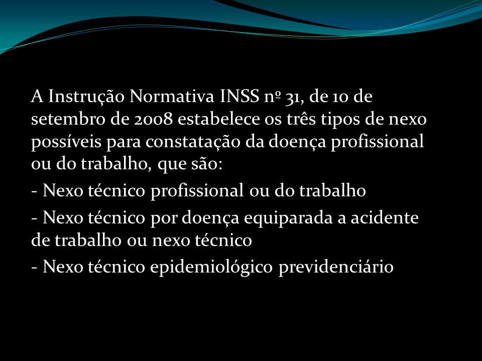 A Instrução Normativa INSS nº 31, de 10 de setembro de 2008 estabelece os três tipos de nexo possíveis para constatação da doença profissional ou do trabalho, que são: