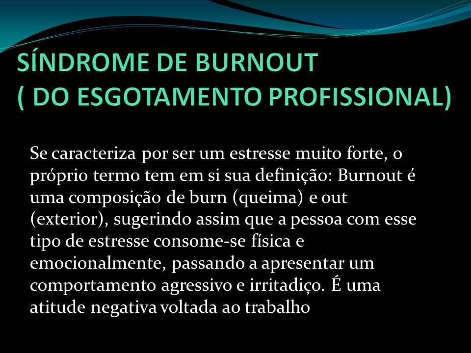 SÍNDROME DE BURNOUT ( DO ESGOTAMENTO PROFISSIONAL)