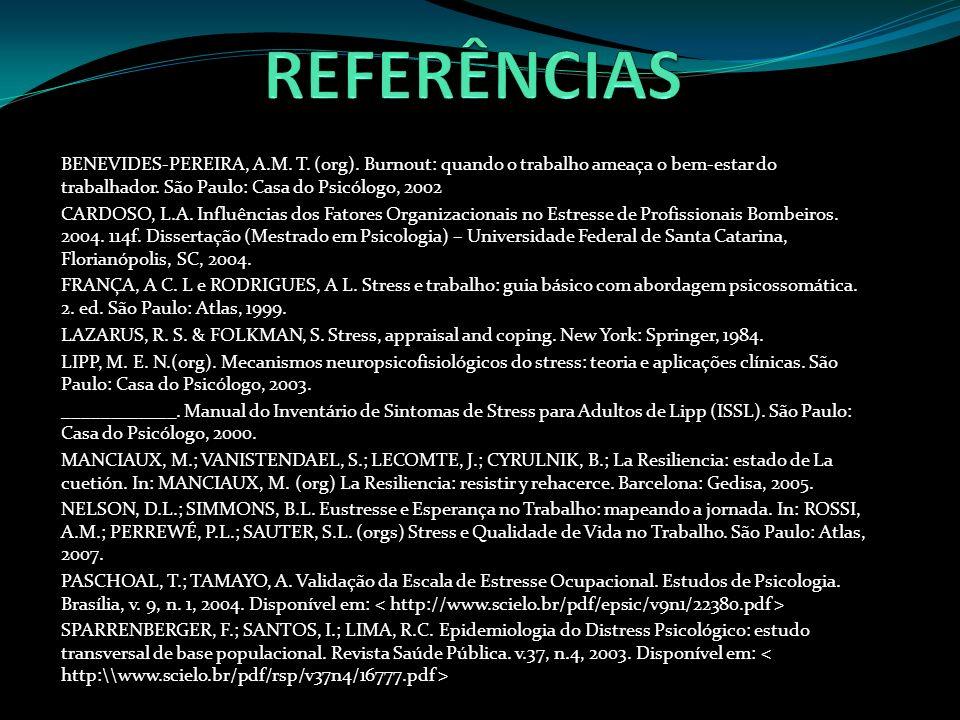 REFERÊNCIAS BENEVIDES-PEREIRA, A.M. T. (org). Burnout: quando o trabalho ameaça o bem-estar do trabalhador. São Paulo: Casa do Psicólogo, 2002.