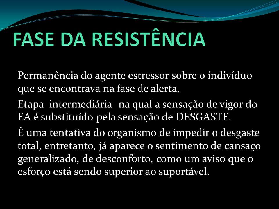 FASE DA RESISTÊNCIA Permanência do agente estressor sobre o indivíduo que se encontrava na fase de alerta.