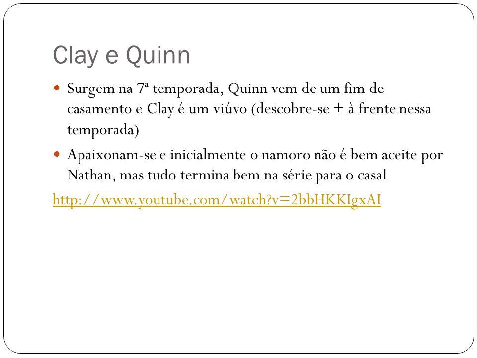 Clay e Quinn Surgem na 7ª temporada, Quinn vem de um fim de casamento e Clay é um viúvo (descobre-se + à frente nessa temporada)