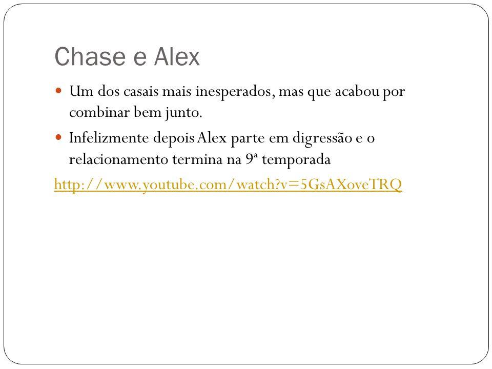Chase e Alex Um dos casais mais inesperados, mas que acabou por combinar bem junto.