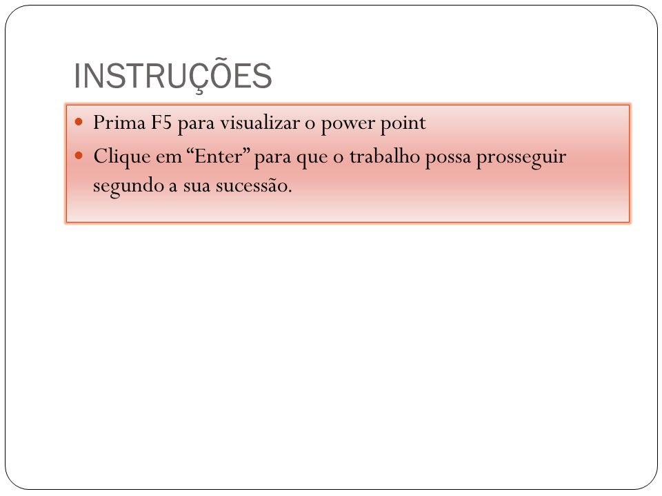INSTRUÇÕES Prima F5 para visualizar o power point