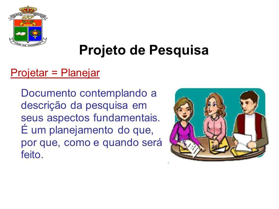 Projeto de Pesquisa Projetar = Planejar