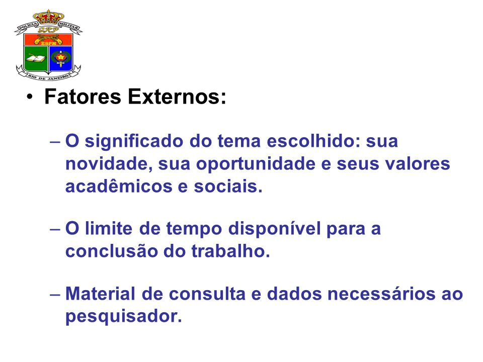Fatores Externos: O significado do tema escolhido: sua novidade, sua oportunidade e seus valores acadêmicos e sociais.