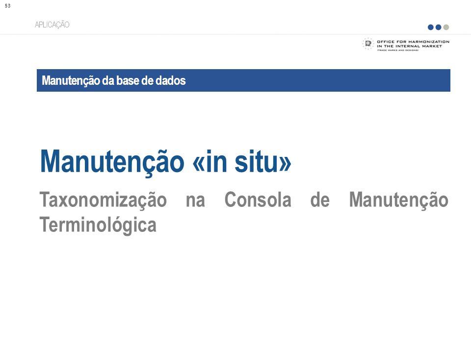 APLICAÇÃO Manutenção da base de dados. Manutenção «in situ» Taxonomização na Consola de Manutenção Terminológica.