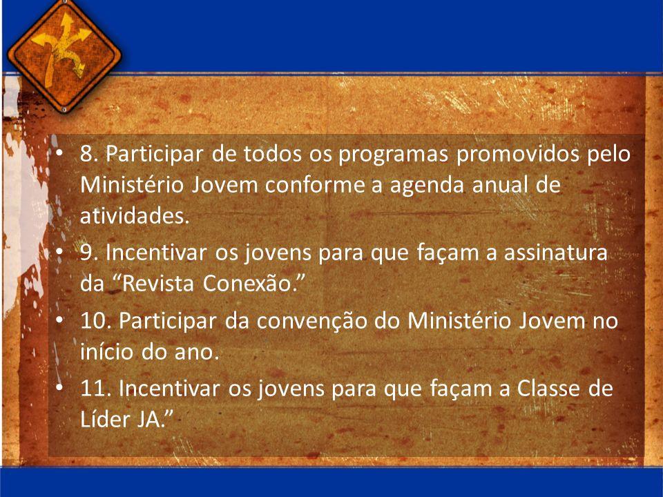 8. Participar de todos os programas promovidos pelo Ministério Jovem conforme a agenda anual de atividades.