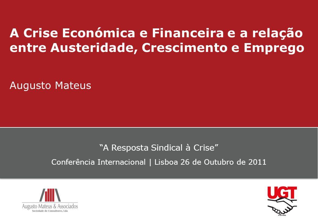 A Crise Económica e Financeira e a relação entre Austeridade, Crescimento e Emprego Augusto Mateus