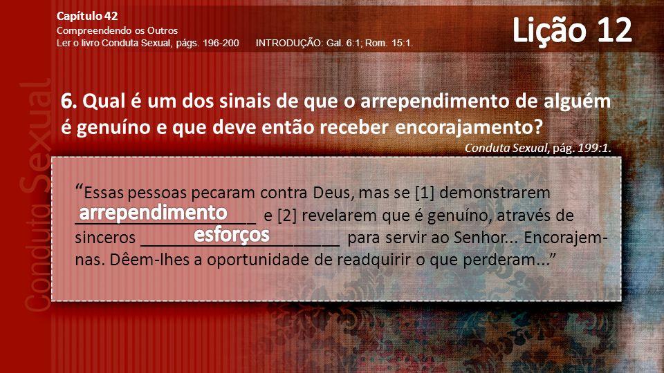 Lição 12 Capítulo 42. Compreendendo os Outros. Ler o livro Conduta Sexual, págs. 196-200 INTRODUÇÃO: Gal. 6:1; Rom. 15:1.
