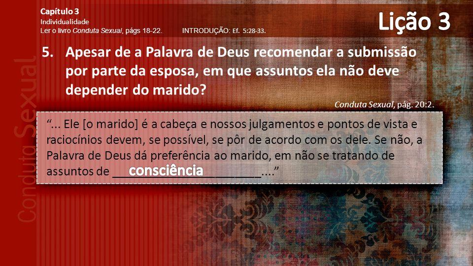 Lição 3 Capítulo 3. Individualidade. Ler o livro Conduta Sexual, págs 18-22. INTRODUÇÃO: Ef. 5:28-33.