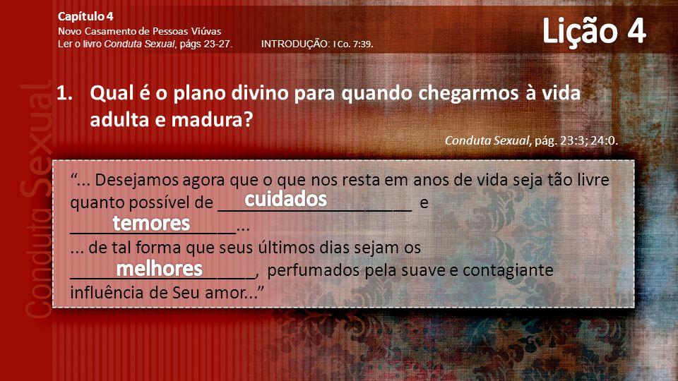 Lição 4 Capítulo 4. Novo Casamento de Pessoas Viúvas. Ler o livro Conduta Sexual, págs 23-27. INTRODUÇÃO: I Co. 7:39.