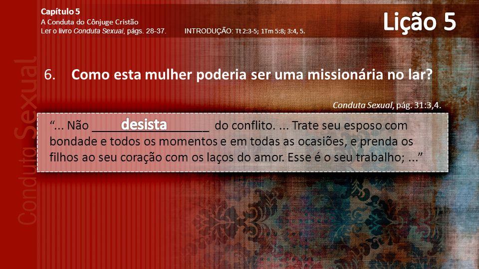 Lição 5 Como esta mulher poderia ser uma missionária no lar desista