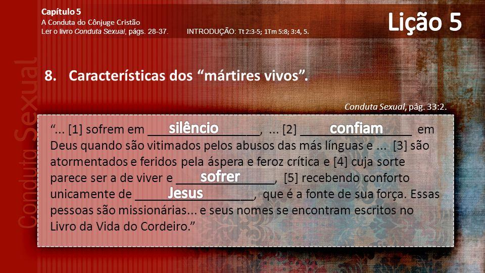 Lição 5 Características dos mártires vivos . silêncio confiam sofrer