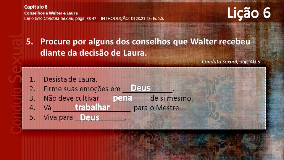 Lição 6 Capítulo 6. Conselhos a Walter e Laura. Ler o livro Conduta Sexual, págs. 38-47 . INTRODUÇÃO: Dt 23:21-23; Ec 5:5.