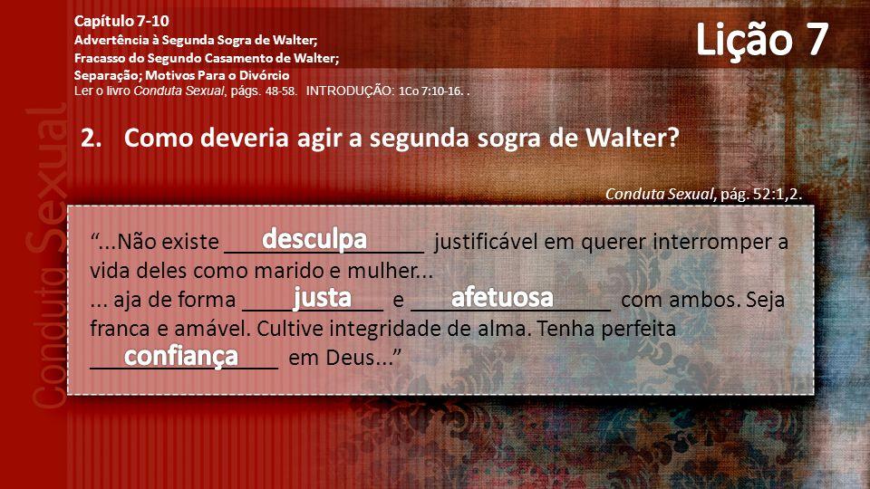 Lição 7 Como deveria agir a segunda sogra de Walter desculpa justa
