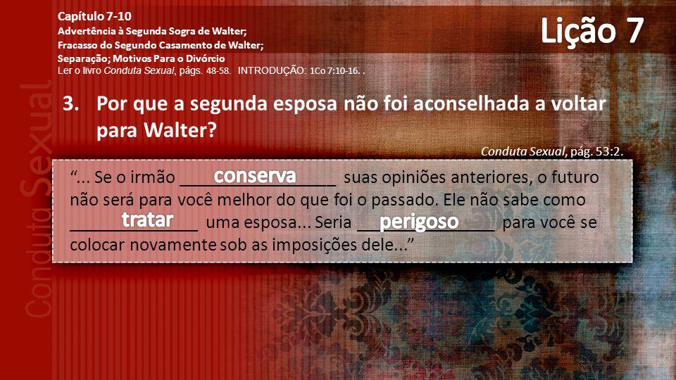 Lição 7 Capítulo 7-10. Advertência à Segunda Sogra de Walter; Fracasso do Segundo Casamento de Walter;