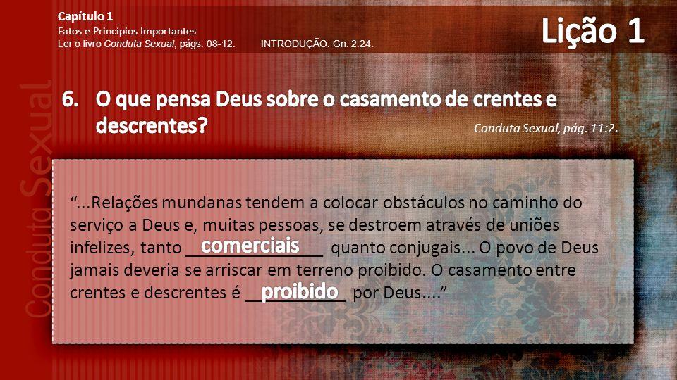 Lição 1 Capítulo 1. Fatos e Princípios Importantes. Ler o livro Conduta Sexual, págs. 08-12. INTRODUÇÃO: Gn. 2:24.