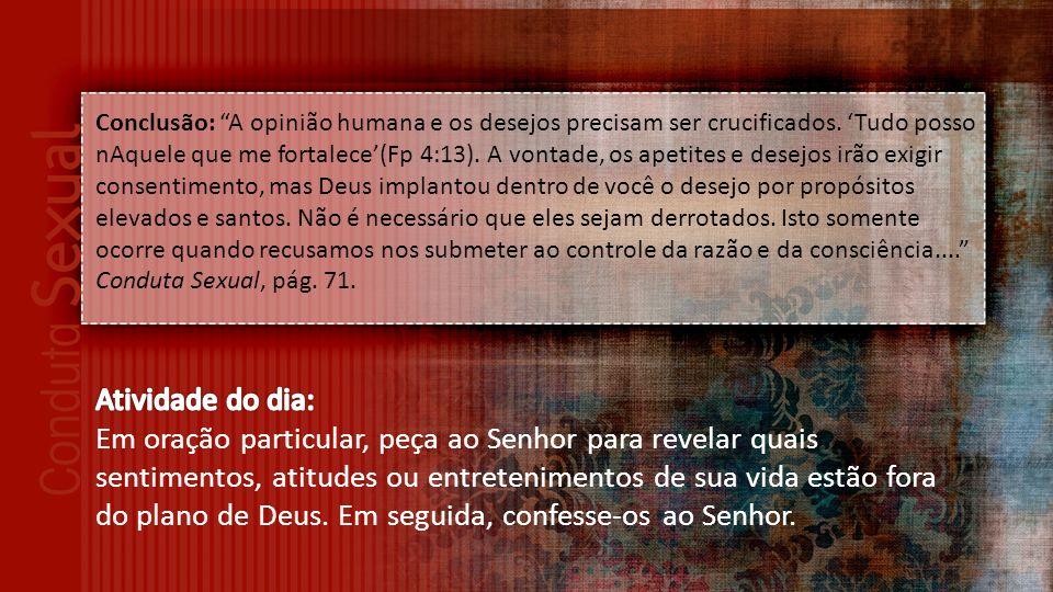 Conclusão: A opinião humana e os desejos precisam ser crucificados