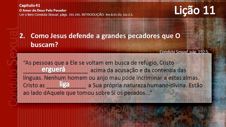 Lição 11 Como Jesus defende a grandes pecadores que O buscam erguerá