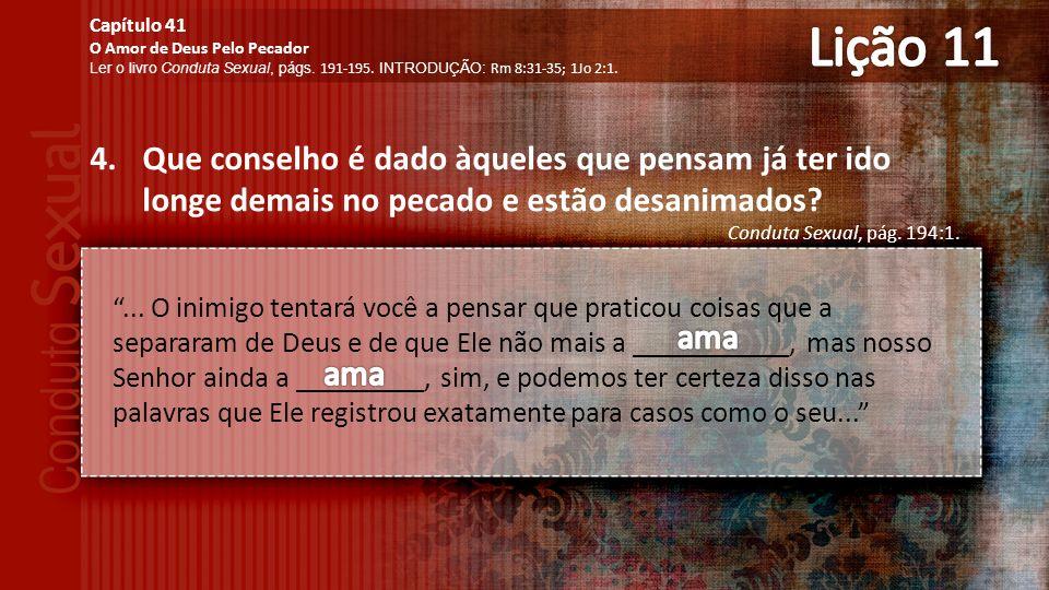 Lição 11 Capítulo 41. O Amor de Deus Pelo Pecador. Ler o livro Conduta Sexual, págs. 191-195. INTRODUÇÃO: Rm 8:31-35; 1Jo 2:1.