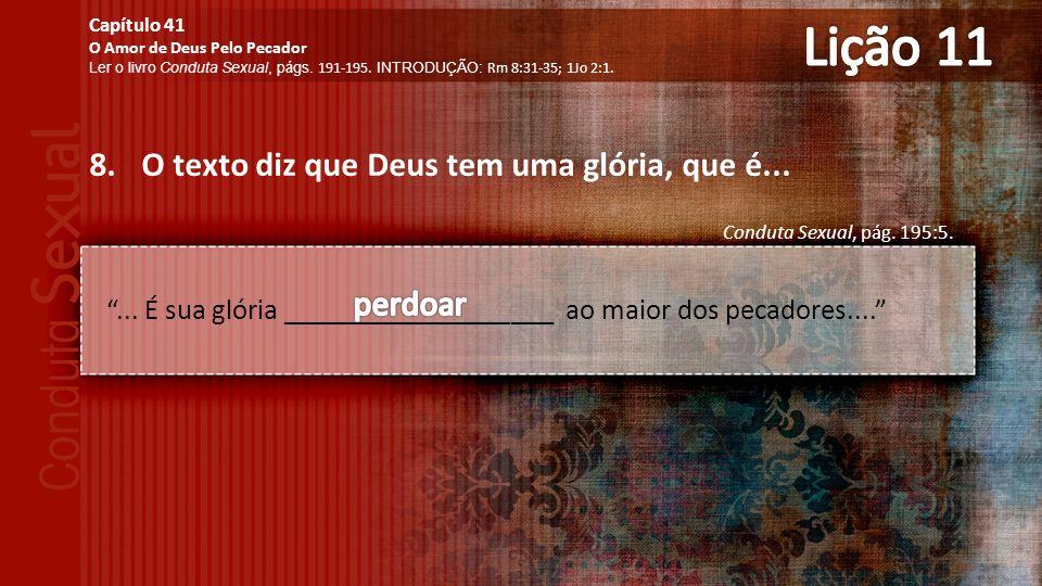 Lição 11 O texto diz que Deus tem uma glória, que é... perdoar