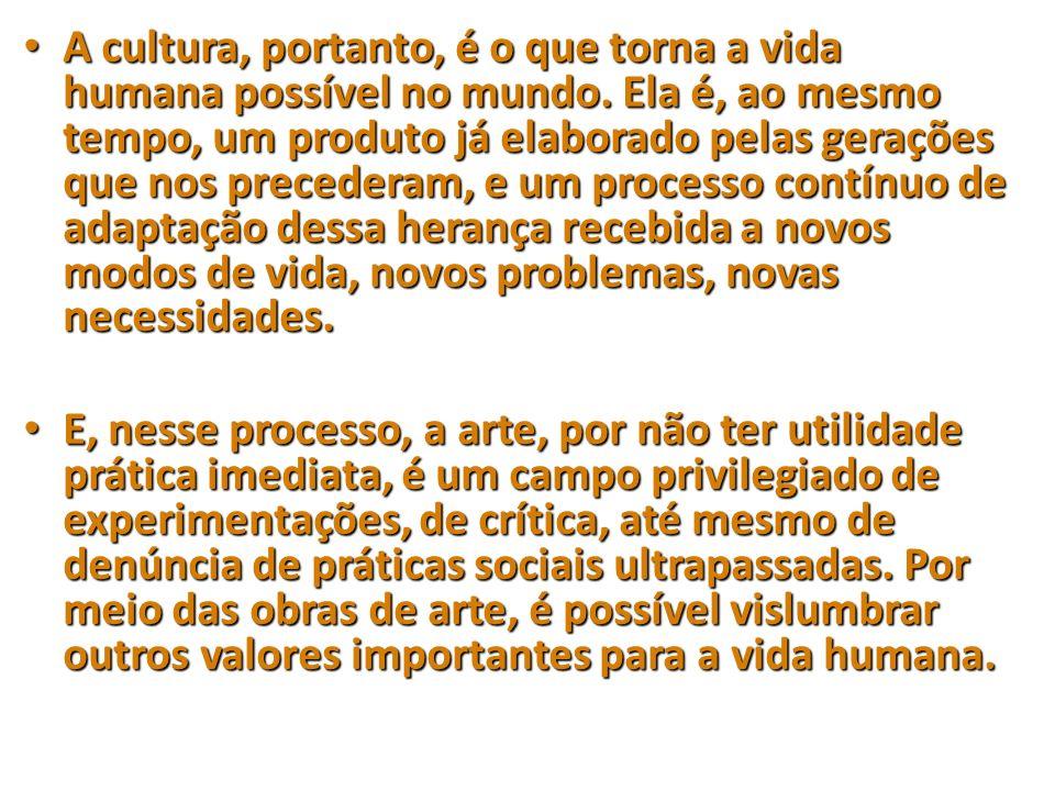 A cultura, portanto, é o que torna a vida humana possível no mundo