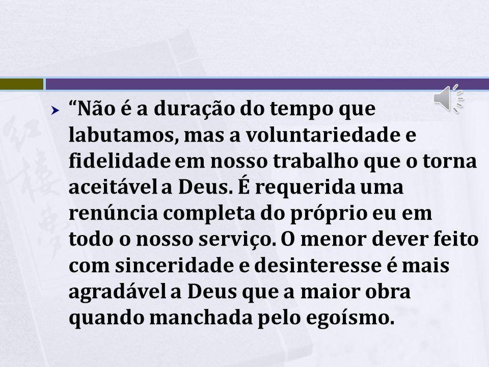 Não é a duração do tempo que labutamos, mas a voluntariedade e fidelidade em nosso trabalho que o torna aceitável a Deus.