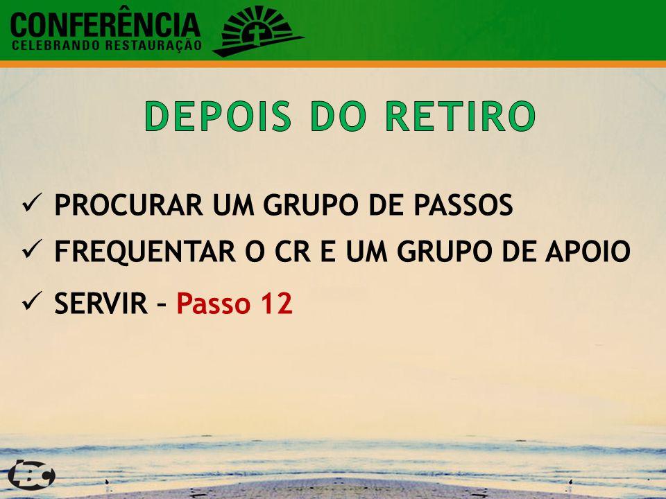 DEPOIS DO RETIRO PROCURAR UM GRUPO DE PASSOS