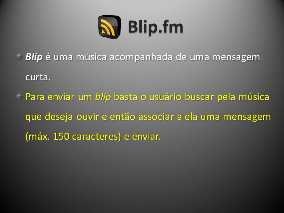 Blip.fm Blip é uma música acompanhada de uma mensagem curta.