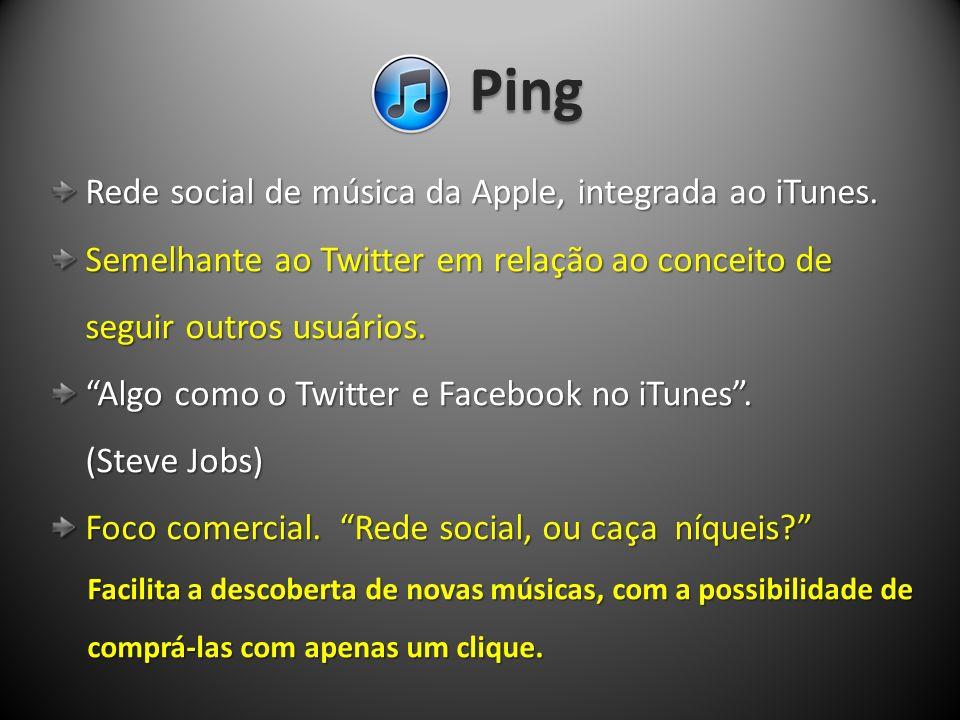 Ping Rede social de música da Apple, integrada ao iTunes.