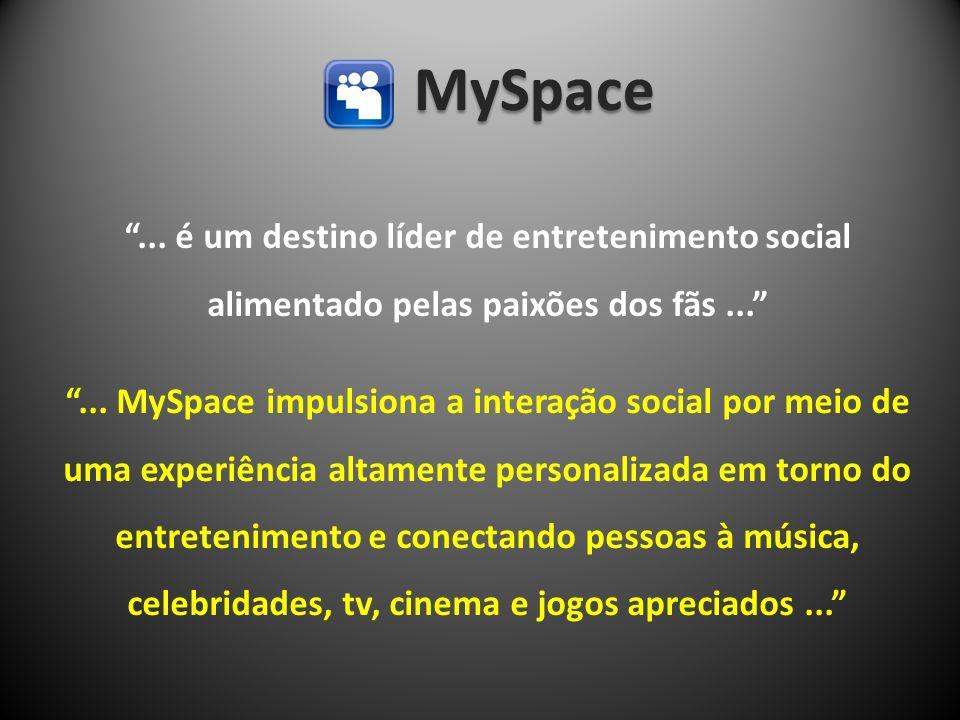 MySpace ... é um destino líder de entretenimento social alimentado pelas paixões dos fãs ...