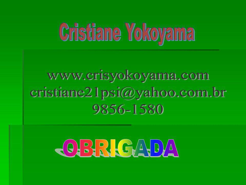Cristiane Yokoyama www.crisyokoyama.com cristiane21psi@yahoo.com.br 9856-1580 OBRIGADA