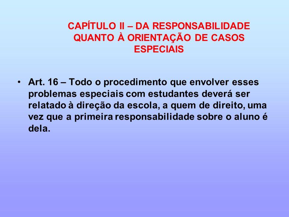 CAPÍTULO II – DA RESPONSABILIDADE QUANTO À ORIENTAÇÃO DE CASOS ESPECIAIS