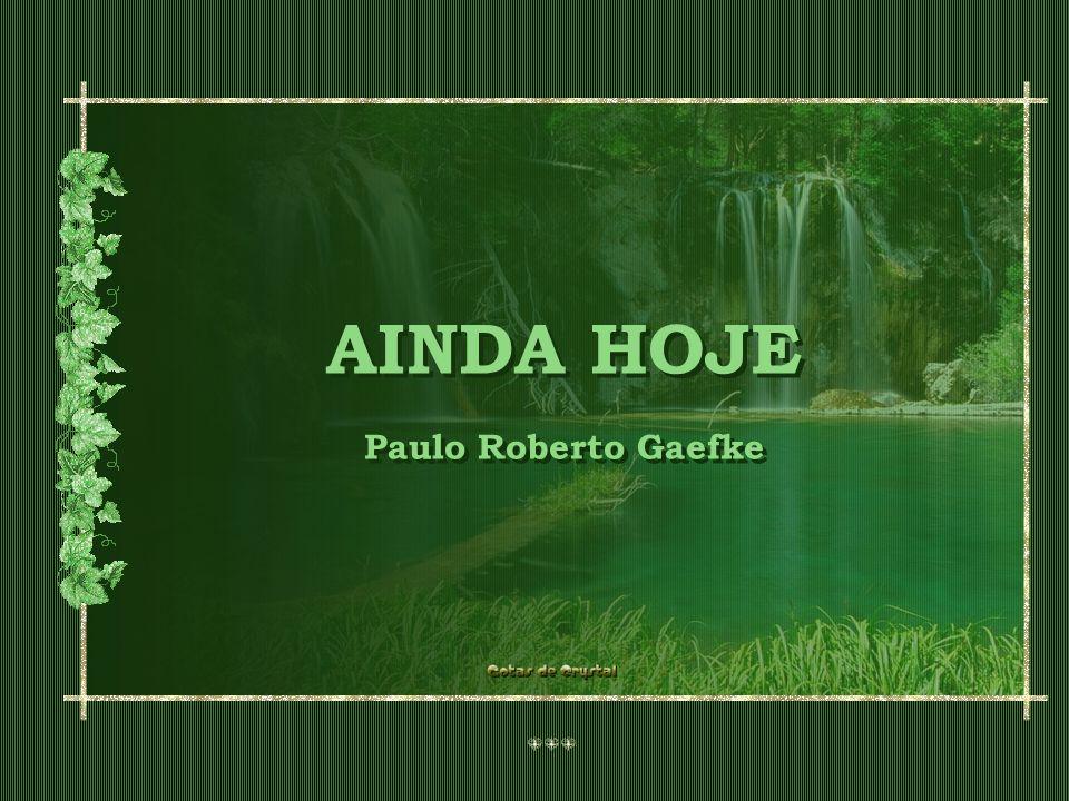 AINDA HOJE Paulo Roberto Gaefke