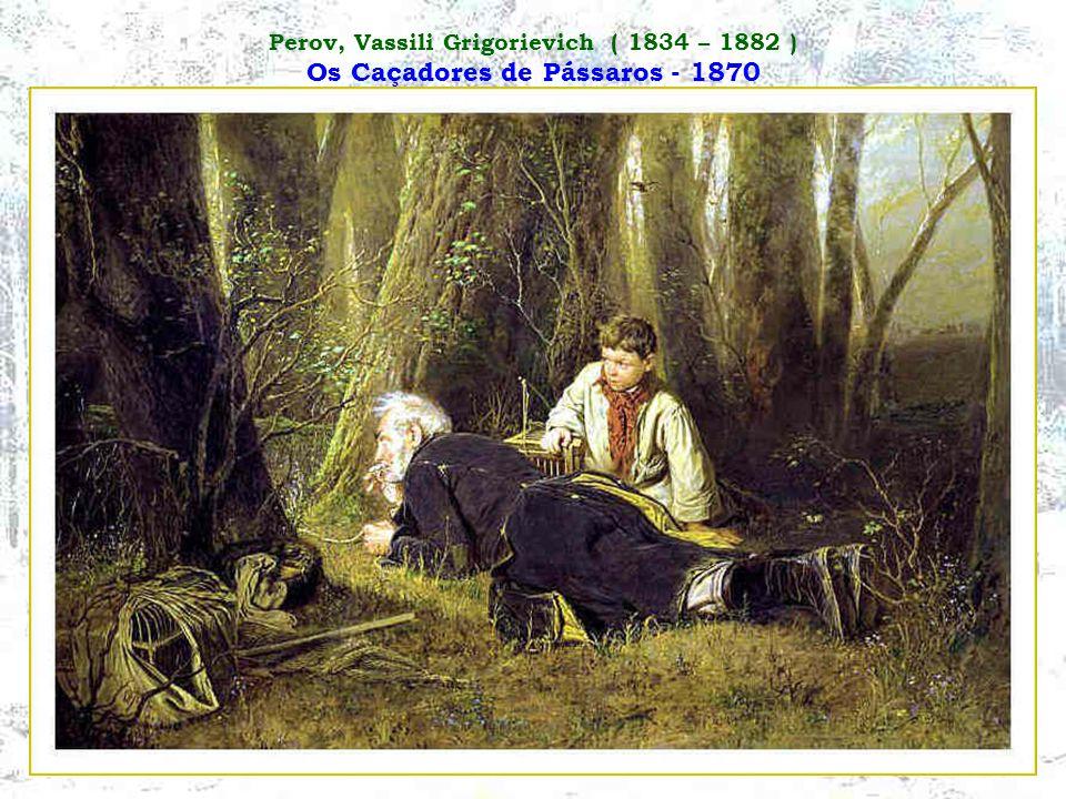 Perov, Vassili Grigorievich ( 1834 – 1882 ) Os Caçadores de Pássaros - 1870